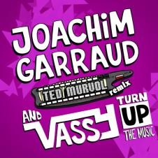 Joachim Garraud & Vassy – Turn Up The Music (Ted Murvol Remix)