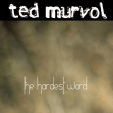 Ted Murvol – The Hardest Word
