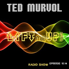 Lift Me Up!: Radio Show Episode 14.10 by Ted Murvol