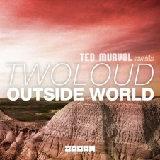 Twoloud – Outside World (Ted Murvol Remix)